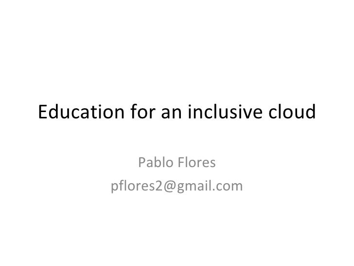 Education for an inclusive cloud Pablo Flores [email_address]