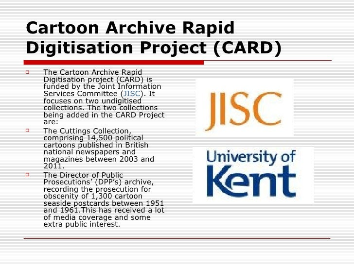 Cartoon Archive RapidDigitisation Project (CARD)   The Cartoon Archive Rapid    Digitisation project (CARD) is    funded ...