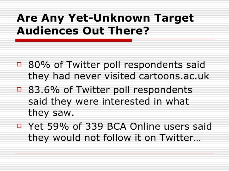 Are Any Yet-Unknown TargetAudiences Out There?   80% of Twitter poll respondents said    they had never visited cartoons....
