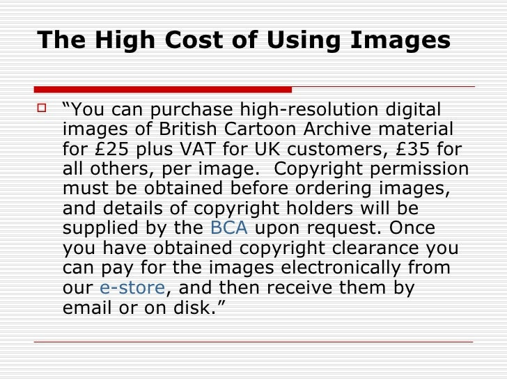 """The High Cost of Using Images   """"You can purchase high-resolution digital    images of British Cartoon Archive material  ..."""