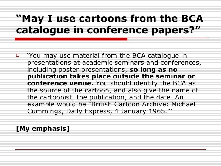 """""""May I use cartoons from the BCAcatalogue in conference papers?""""   'You may use material from the BCA catalogue in    pre..."""