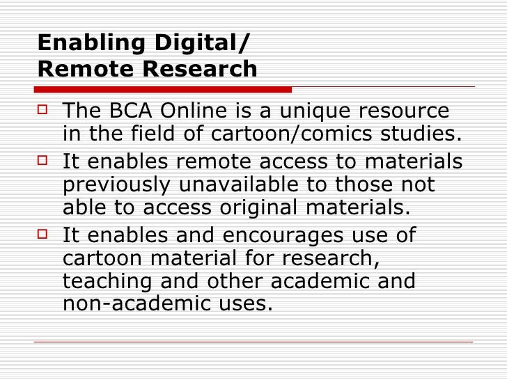 Enabling Digital/Remote Research   The BCA Online is a unique resource    in the field of cartoon/comics studies.   It e...