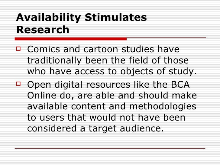 Availability StimulatesResearch   Comics and cartoon studies have    traditionally been the field of those    who have ac...