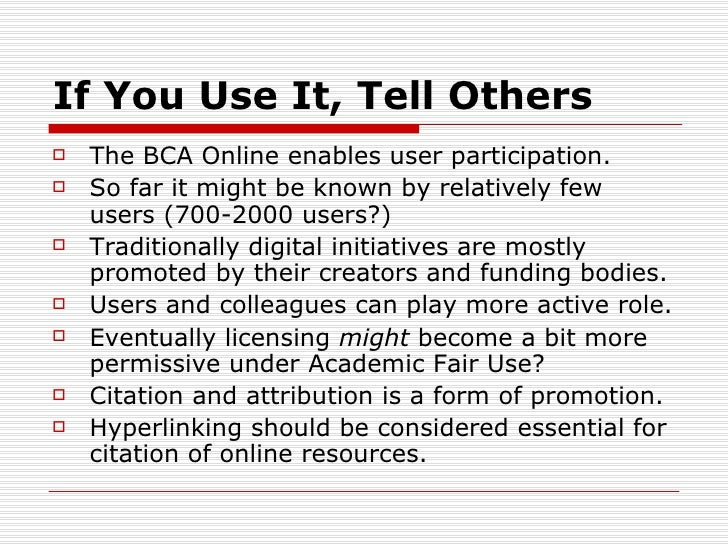 If You Use It, Tell Others   The BCA Online enables user participation.   So far it might be known by relatively few    ...