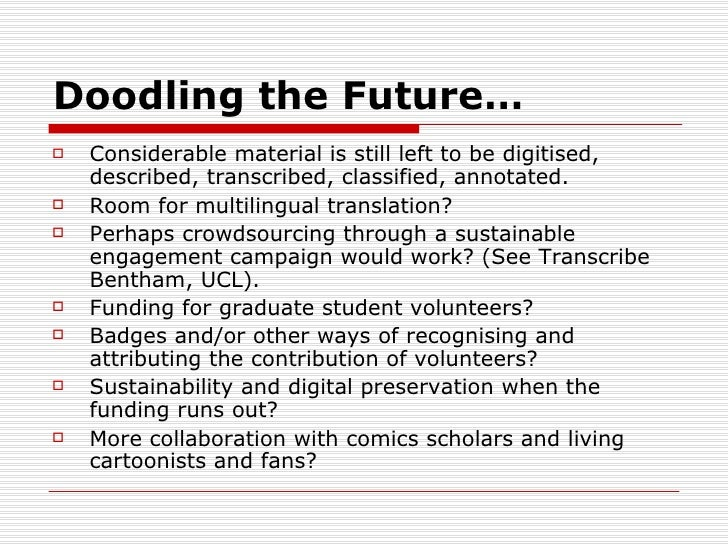 Doodling the Future…   Considerable material is still left to be digitised,    described, transcribed, classified, annota...