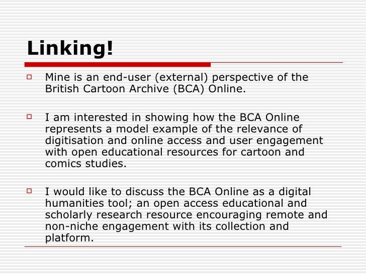 Linking!   Mine is an end-user (external) perspective of the    British Cartoon Archive (BCA) Online.   I am interested ...
