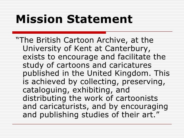 """Mission Statement""""The British Cartoon Archive, at the  University of Kent at Canterbury,  exists to encourage and facilita..."""