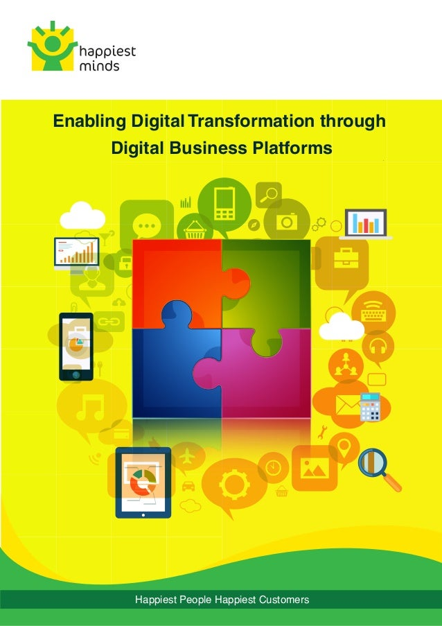 Happiest People Happiest Customers Enabling Digital Transformation through Digital Business Platforms