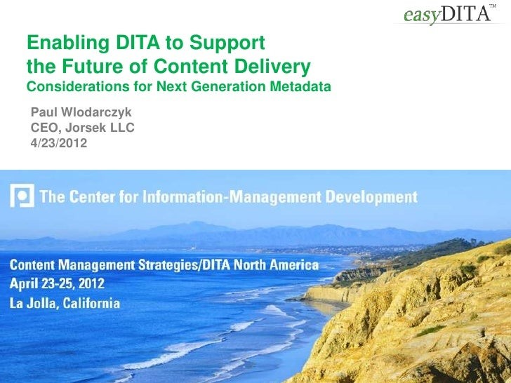 Enabling DITA to Supportthe Future of Content DeliveryConsiderations for Next Generation MetadataPaul WlodarczykCEO, Jorse...