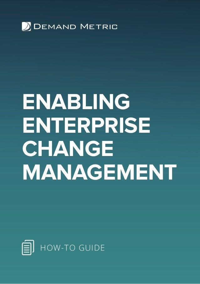 ENABLING ENTERPRISE CHANGE MANAGEMENT HOW-TO GUIDE