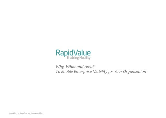 Why, What and How?                                                     To Enable Enterprise Mobility for Your Organization...