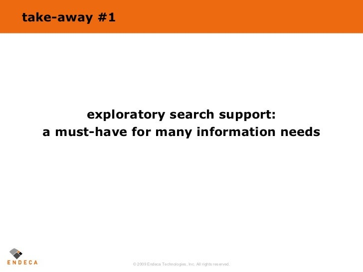 take-away #1 <ul><li>exploratory search support: </li></ul><ul><li>a must-have for many information needs </li></ul>