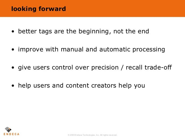 looking forward <ul><li>better tags are the beginning, not the end </li></ul><ul><li>improve with manual and automatic pro...