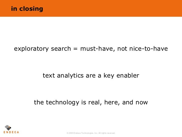 in closing <ul><li>exploratory search = must-have, not nice-to-have </li></ul><ul><li>text analytics are a key enabler </l...
