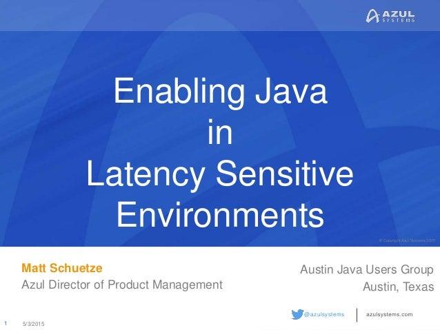 © Copyright Azul Systems 2015 © Copyright Azul Systems 2015 @azulsystems Enabling Java in Latency Sensitive Environments M...