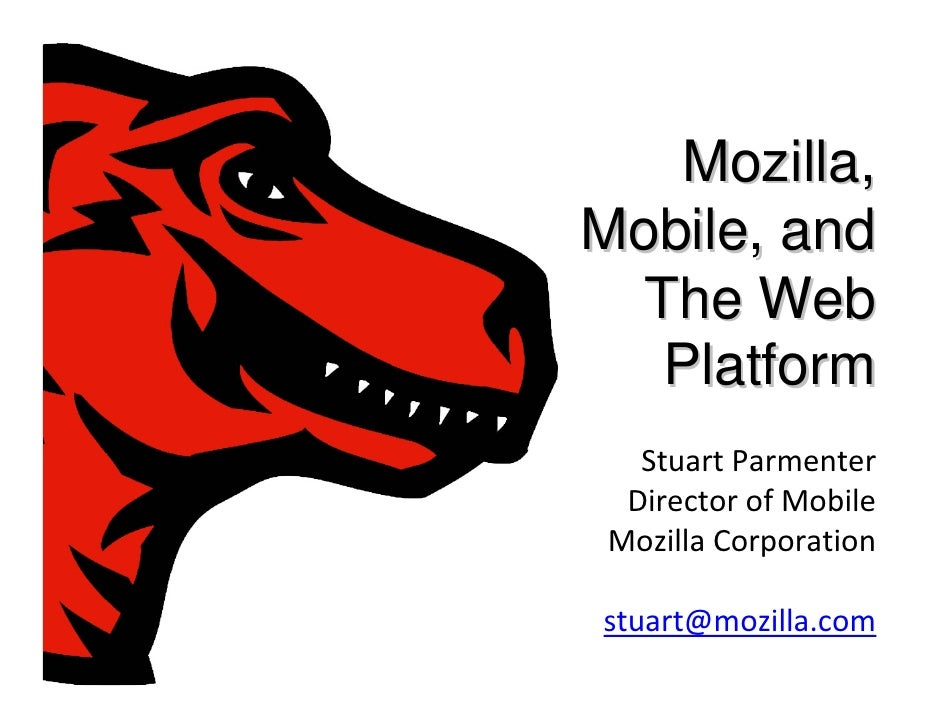 Mozilla, Mobile, and   The Web    Platform