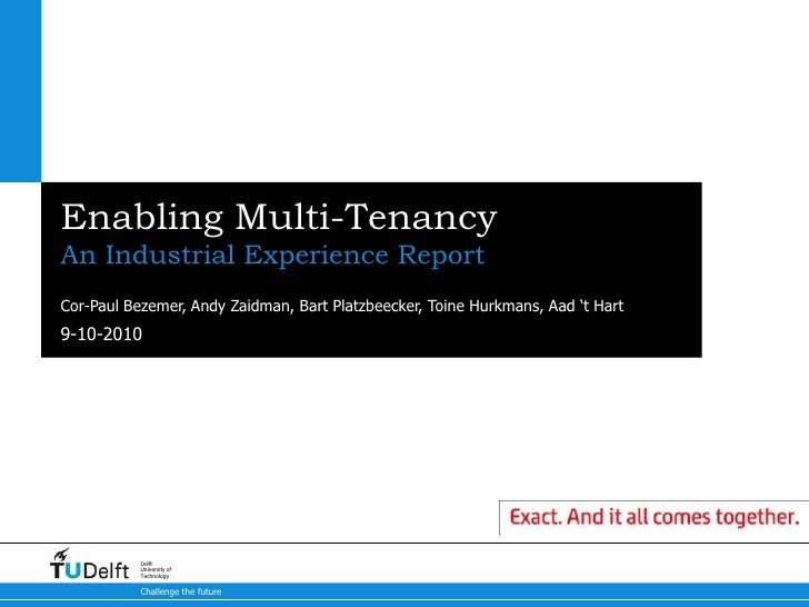 Enabling Multi-Tenancy<br />An Industrial Experience Report<br />Cor-Paul Bezemer, Andy Zaidman, Bart Platzbeecker, Toine ...