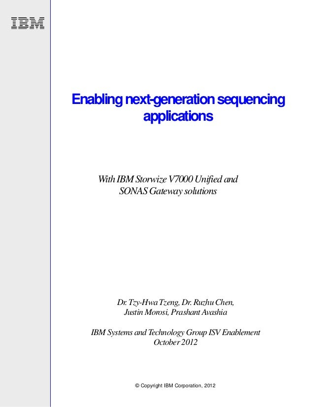 Enabling next-generation sequencing applications  With IBM Storwize V7000 Unified and SONAS Gateway solutions  Dr. Tzy-Hwa...