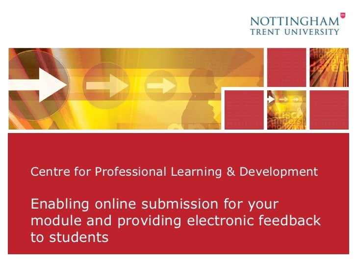 Centre for Professional Learning & Development Enabling online submission for your module and providing electronic feedbac...