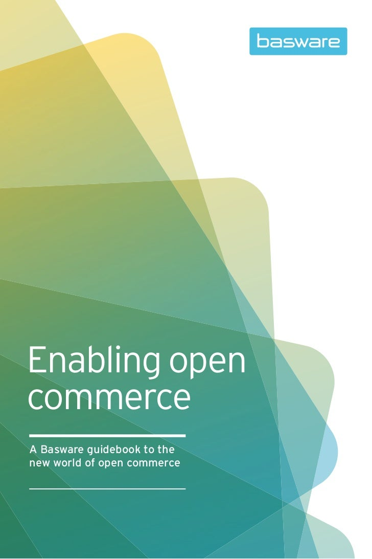 Enabling opencommerceA Basware guidebook to thenew world of open commerce