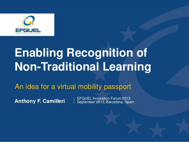 www.efquel.org Enabling Recognition of Non-Traditional Learning An idea for a virtual mobility passport Anthony F. Camille...