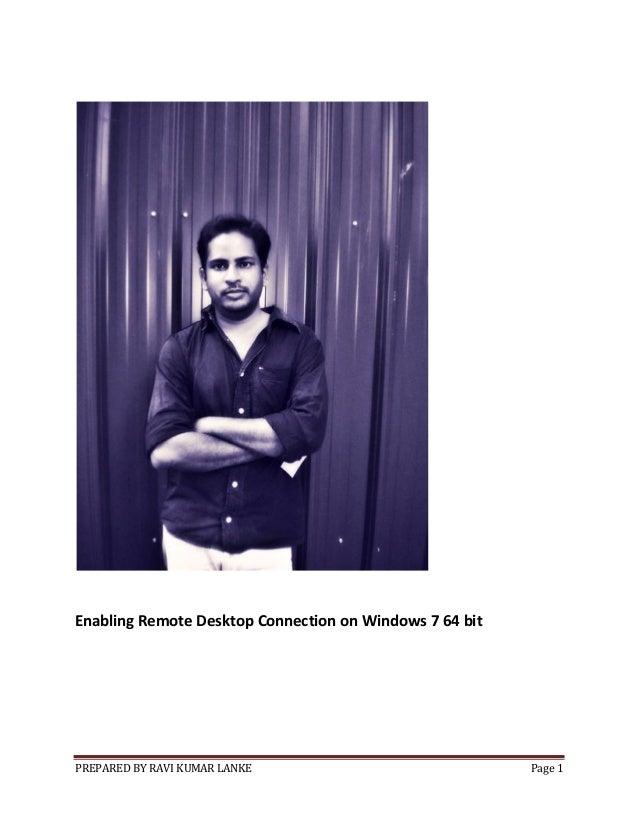 PREPARED BY RAVI KUMAR LANKE Page 1 Enabling Remote Desktop Connection on Windows 7 64 bit