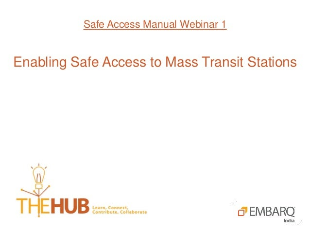 Safe Access Manual Webinar 1 Enabling Safe Access to Mass Transit Stations