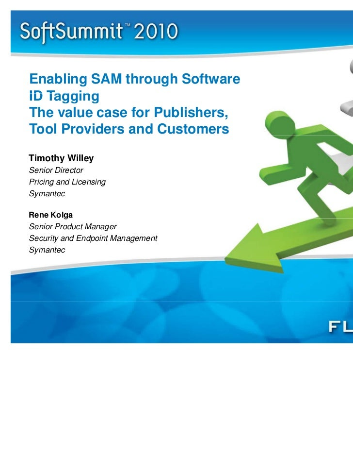Enabling SAM through SoftwareID TaggingThe value case for Publishers,Tool Providers and CustomersTimothy WilleySenior Dire...