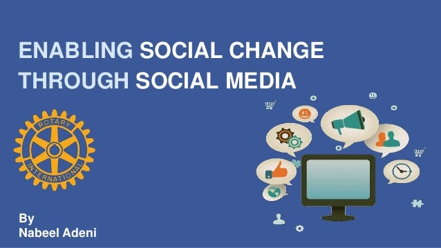 ENABLING SOCIAL CHANGE  THROUGH SOCIAL MEDIA  By  Nabeel Adeni