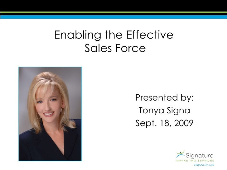 Enabling the Effective  Sales Force Presented by: Tonya Signa Sept. 18, 2009
