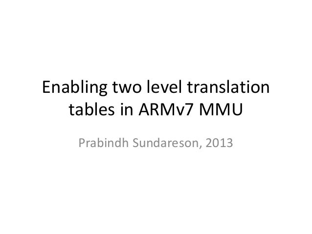 Enabling two level translation tables in ARMv7 MMU Prabindh Sundareson, 2013
