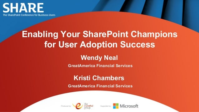 Enabling Your SharePoint Champions     for User Adoption Success                         Wendy Neal                GreatAm...