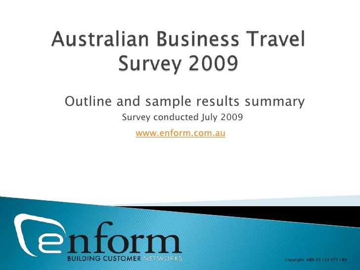 Australian Business Travel Survey 2009<br />Outline and sample results summary<br />Survey conducted July 2009<br />www.en...