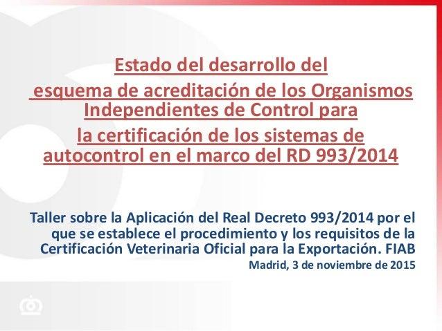 Estado del desarrollo del esquema de acreditación de los Organismos Independientes de Control para la certificación de los...