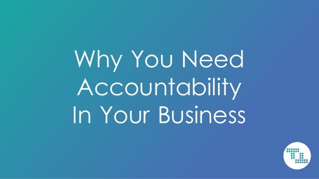 Why You Need Accountability In Your Business