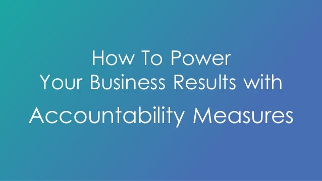 How To Power  Your Business Results with  Accountability Measures