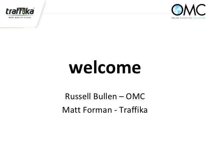 welcomeRussell Bullen – OMCMatt Forman - Traffika