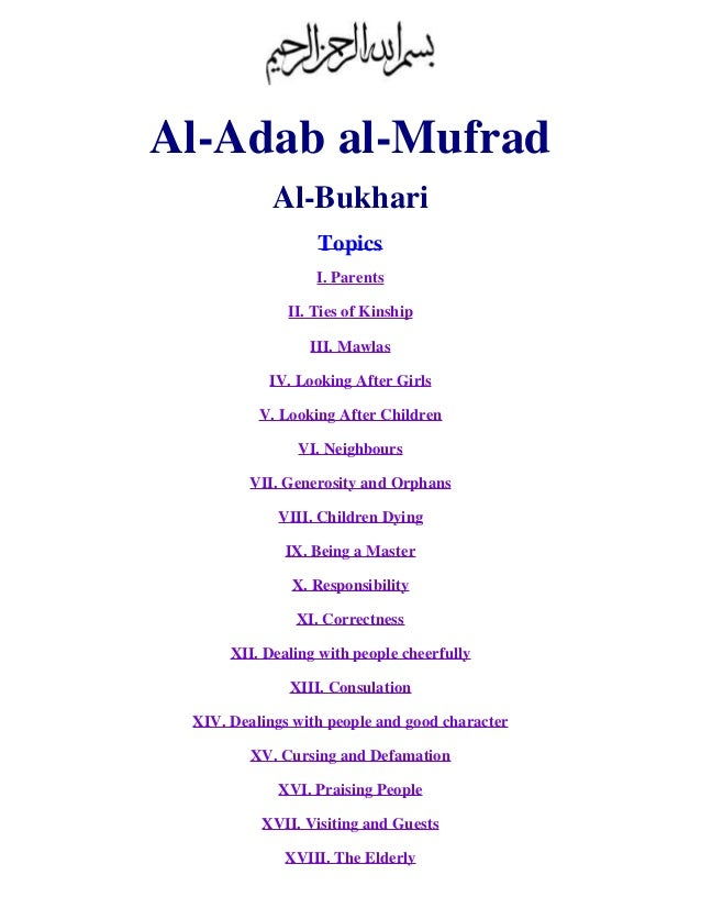 Al-Adab al-Mufrad  Al-Bukhari  Topics  I. Parents  II. Ties of Kinship  III. Mawlas  IV. Looking After Girls  V. Looking A...