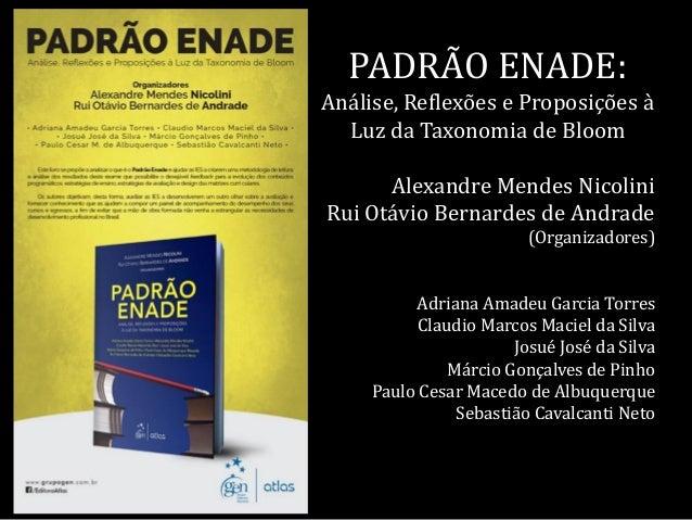 PADRÃO ENADE: Análise, Reflexões e Proposições à Luz da Taxonomia de Bloom Alexandre Mendes Nicolini Rui Otávio Bernardes ...