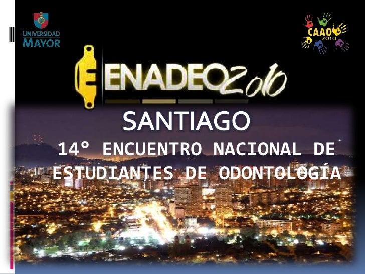 SANTIAGO<br />14° Encuentro Nacional de Estudiantes de Odontología<br />