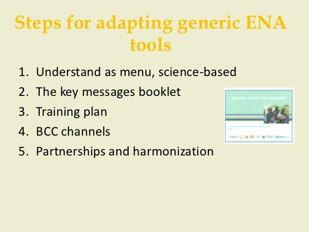 Steps for adapting generic ENA             tools1.   Understand as menu, science-based2.   The key messages booklet3.   Tr...