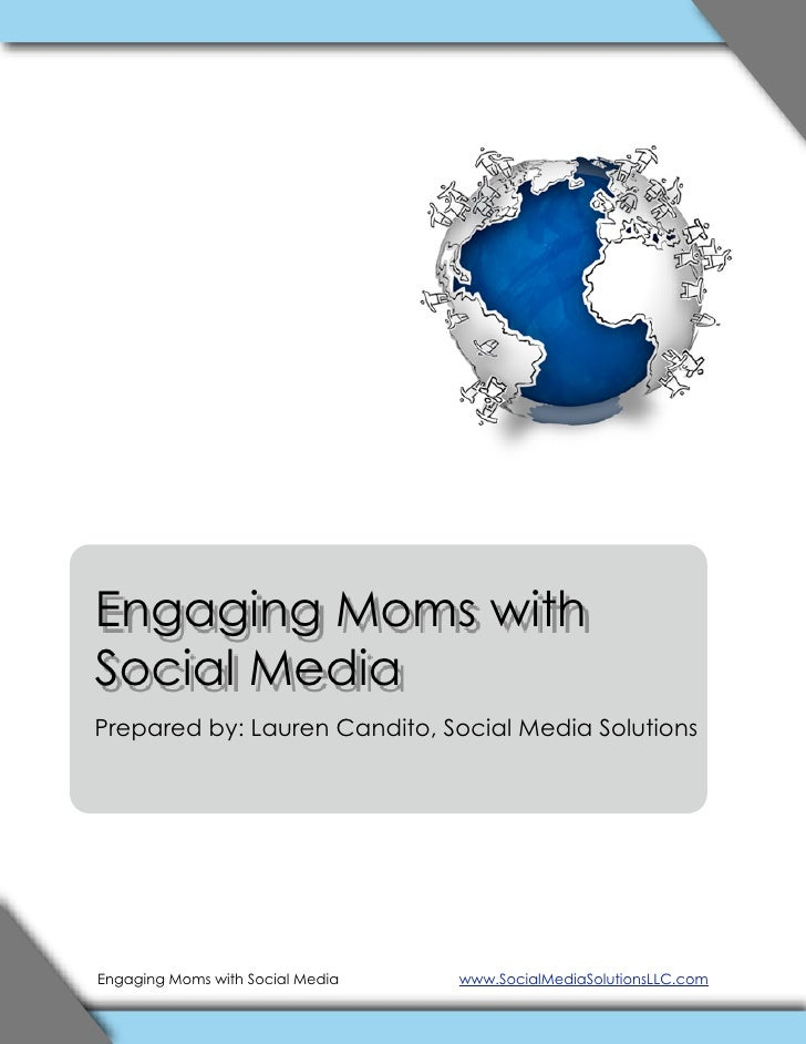 Engaging Moms with Social Media Prepared by: Lauren Candito, Social Media Solutions     Engaging Moms with Social Media   ...