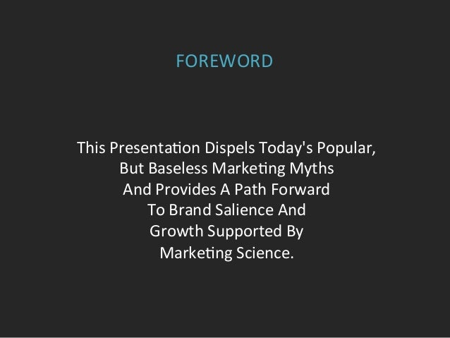 FOREWORD   This  Presenta=on  Dispels  Today's  Popular,   But  Baseless  Marke=ng  Myths     And  ...