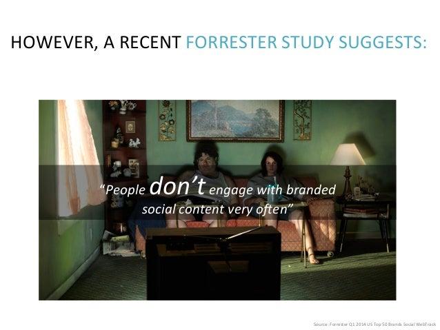 HOWEVER,  A  RECENT  FORRESTER  STUDY  SUGGESTS:   Source:  Forrester  Q1  2014  US  Top  50  Br...