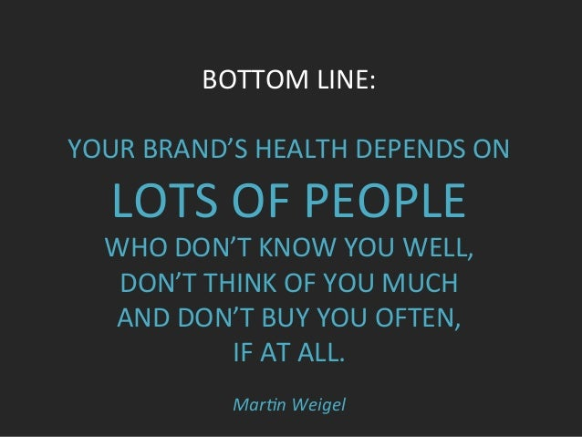 BOTTOM  LINE:      YOUR  BRAND'S  HEALTH  DEPENDS  ON   LOTS  OF  PEOPLE     WHO  DON'T  KNOW...