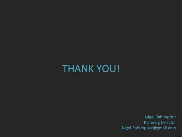 Nigel  Rahimpour   Planning  Director   Nigel.Rahimpour@gmail.com      THANK  YOU!