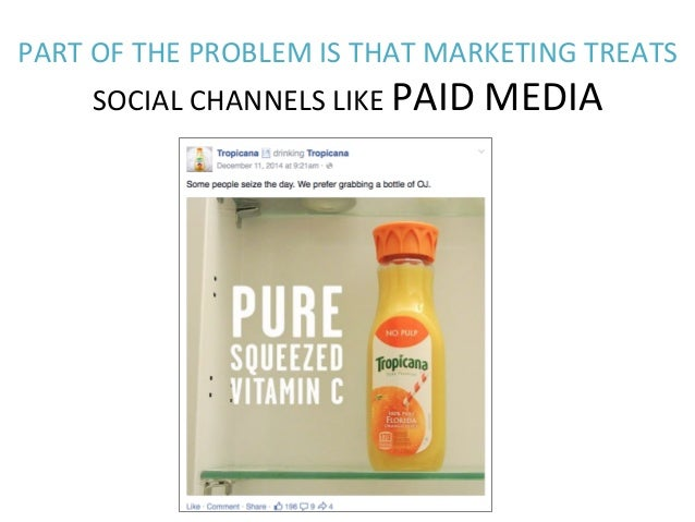 PART  OF  THE  PROBLEM  IS  THAT  MARKETING  TREATS   SOCIAL  CHANNELS  LIKE  PAID  MEDIA