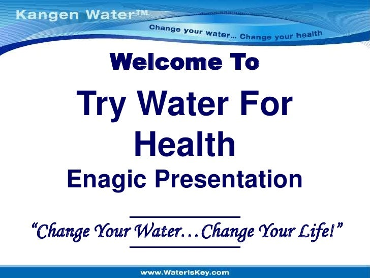 "Welcome To<br />Try Water For Health<br />Enagic Presentation<br />""Change Your Water…Change Your Life!""<br />"