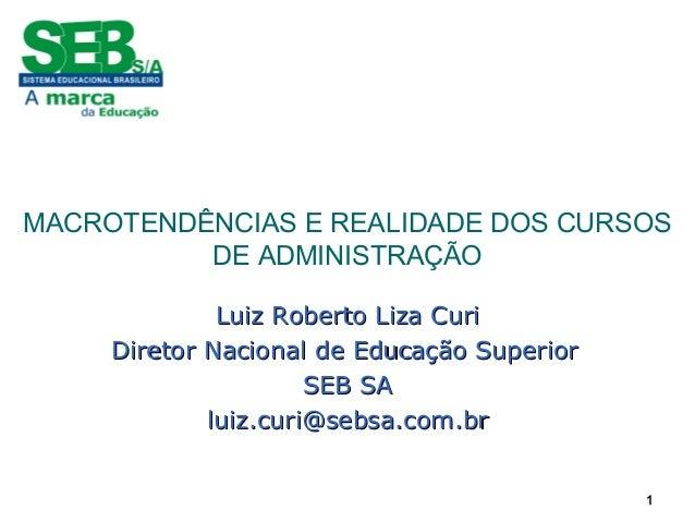 11 MACROTENDÊNCIAS E REALIDADE DOS CURSOS DE ADMINISTRAÇÃO 11 Luiz Roberto Liza CuriLuiz Roberto Liza Curi Diretor Naciona...