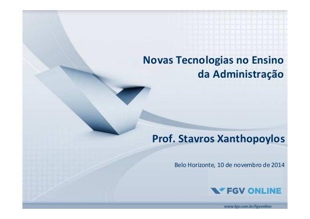 Novas Tecnologias no Ensino  da Administração  Prof. Stavros Xanthopoylos  Belo Horizonte, 10 de novembro de 2014